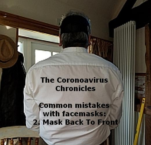 The Coronavirus Chronicles Return - 2nd Spike. Common  mistakes with facemasks 2. Mask Back To Front
